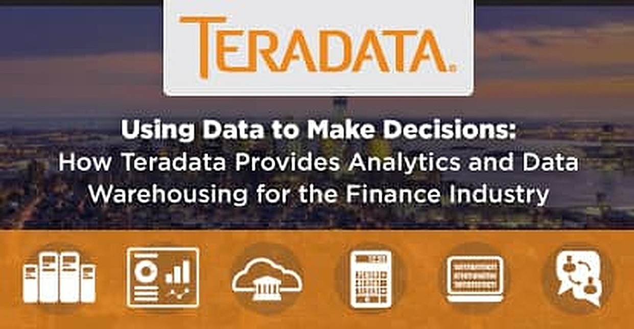 Using Data to Make Decisions: How Teradata Provides Analytics & Data Warehousing for the Finance Industry