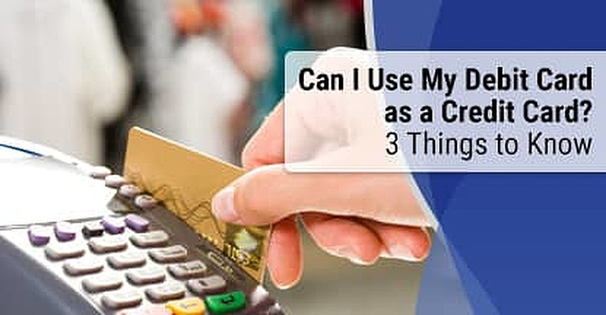 """Can I Use My Debit Card as a Credit Card?""  3 Things to Know"