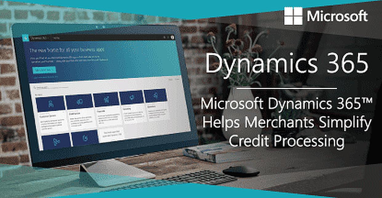 Microsoft Dynamics 365™ Integrations Help Merchants Bypass Payment Terminals & Simplify Credit Card Processing