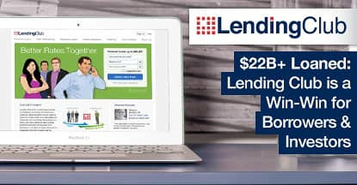 $22B+ Borrowed to Date — Lending Club's Lower Interest Rates and Solid Returns Mean a Win-Win Experience for Borrowers and Investors Alike