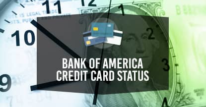 "(2 Quick Ways) – Check Your ""Bank of America"" Credit Card Status"