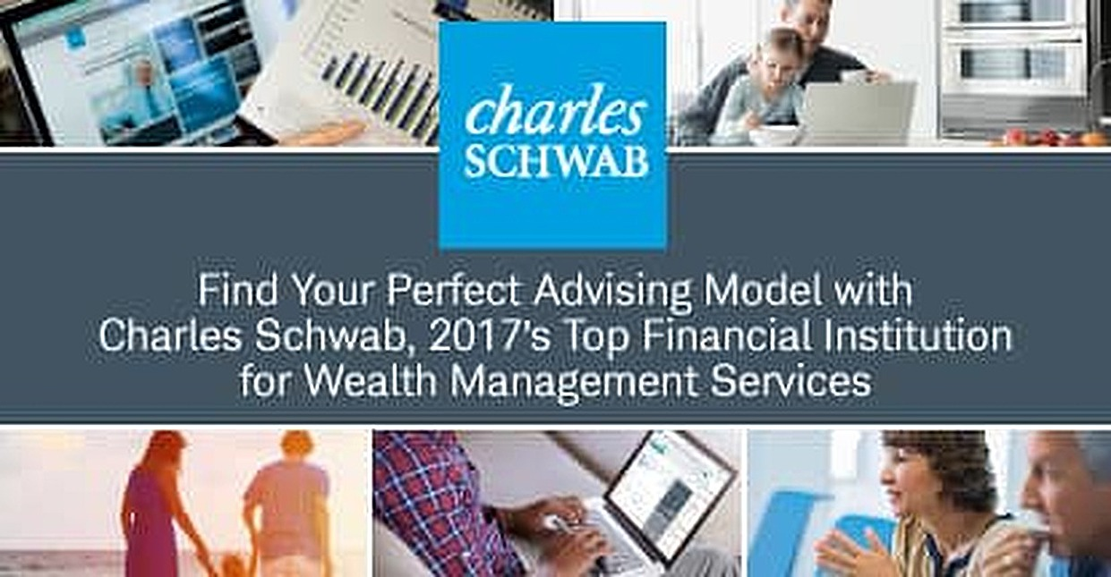 Find Your Perfect Advising Model with Charles Schwab, 2017's Top Financial Institution for Wealth Management Services