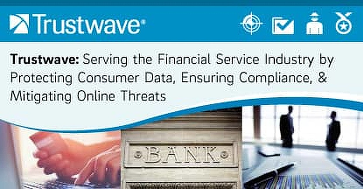 Trustwave — Serving the Financial Service Industry by Protecting Consumer Data, Ensuring Compliance & Mitigating Online Threats