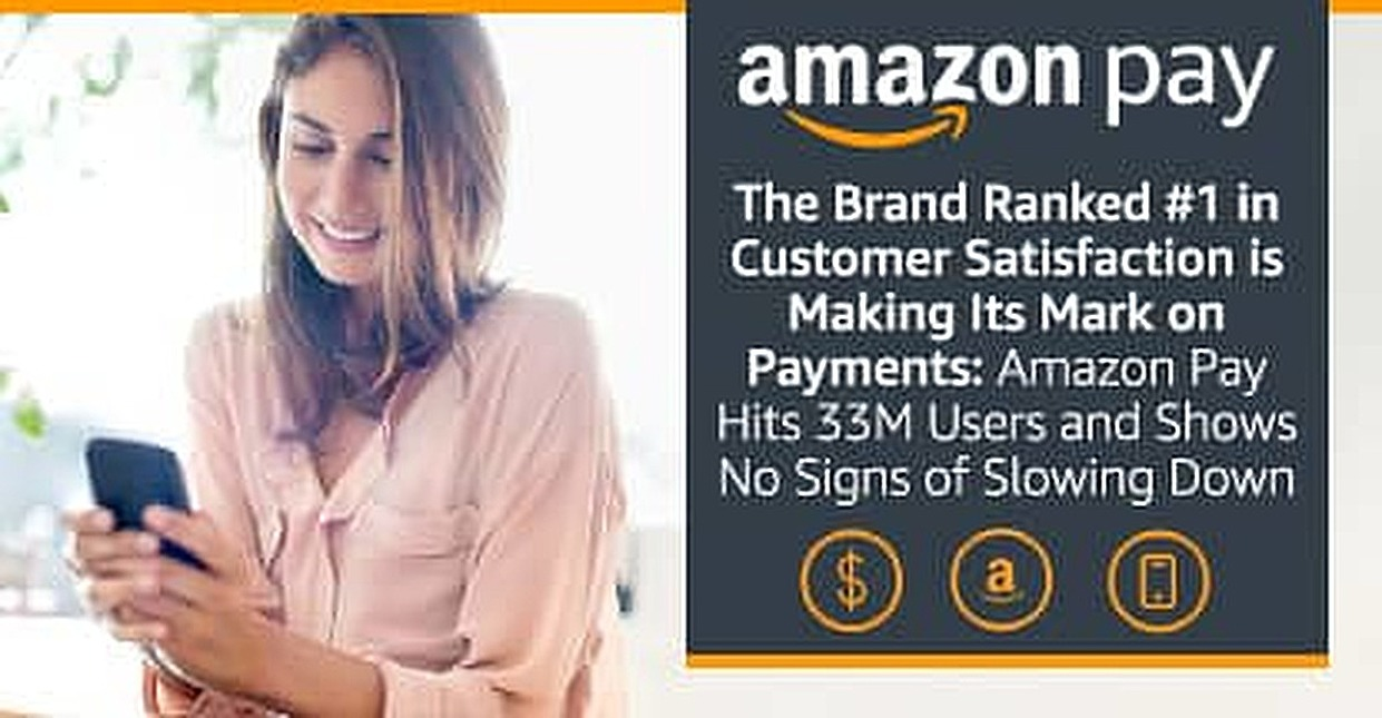 The Brand Ranked #1 in Customer Satisfaction is Making Its Mark on Payments -- Amazon Pay Hits 33M Users and Shows No Signs of Slowing Down