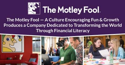 The Motley Fool — A Culture Encouraging Fun & Growth Produces a Company Dedicated to Transforming the World Through Financial Literacy