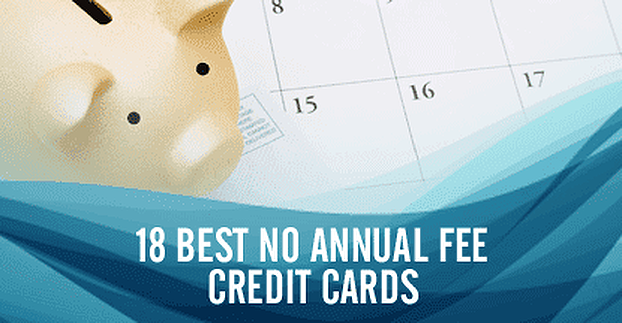 18 Best No Annual Fee Credit Cards (2018)