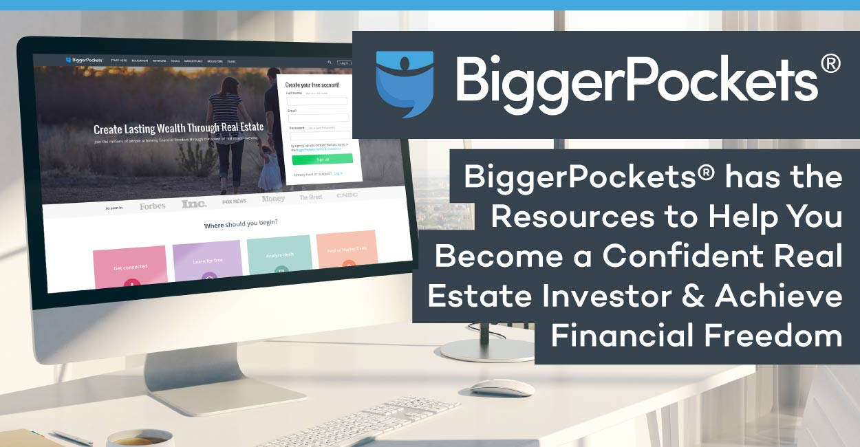 BiggerPockets® Has the Resources to Help You Become a Confident Real Estate Investor and Achieve Financial Freedom
