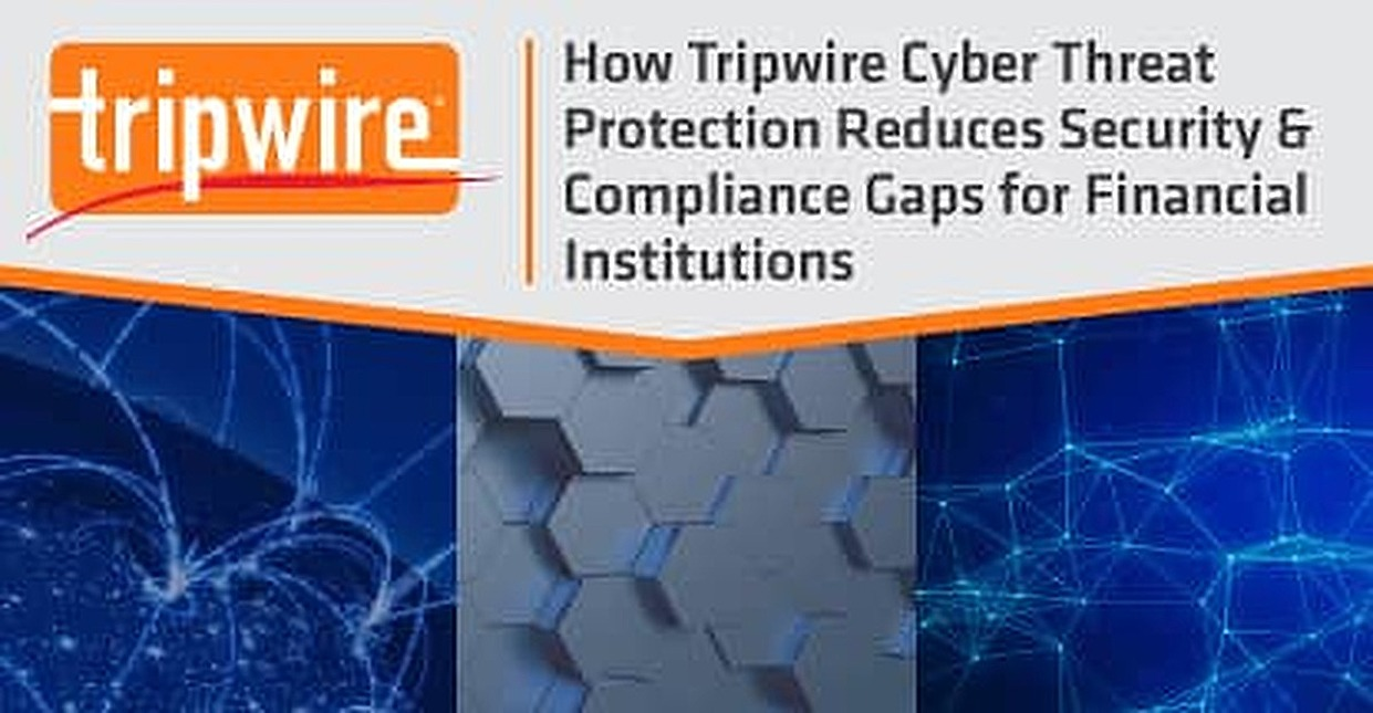 How Tripwire Cyber Threat Protection Reduces Security & Compliance Gaps for Financial Institutions