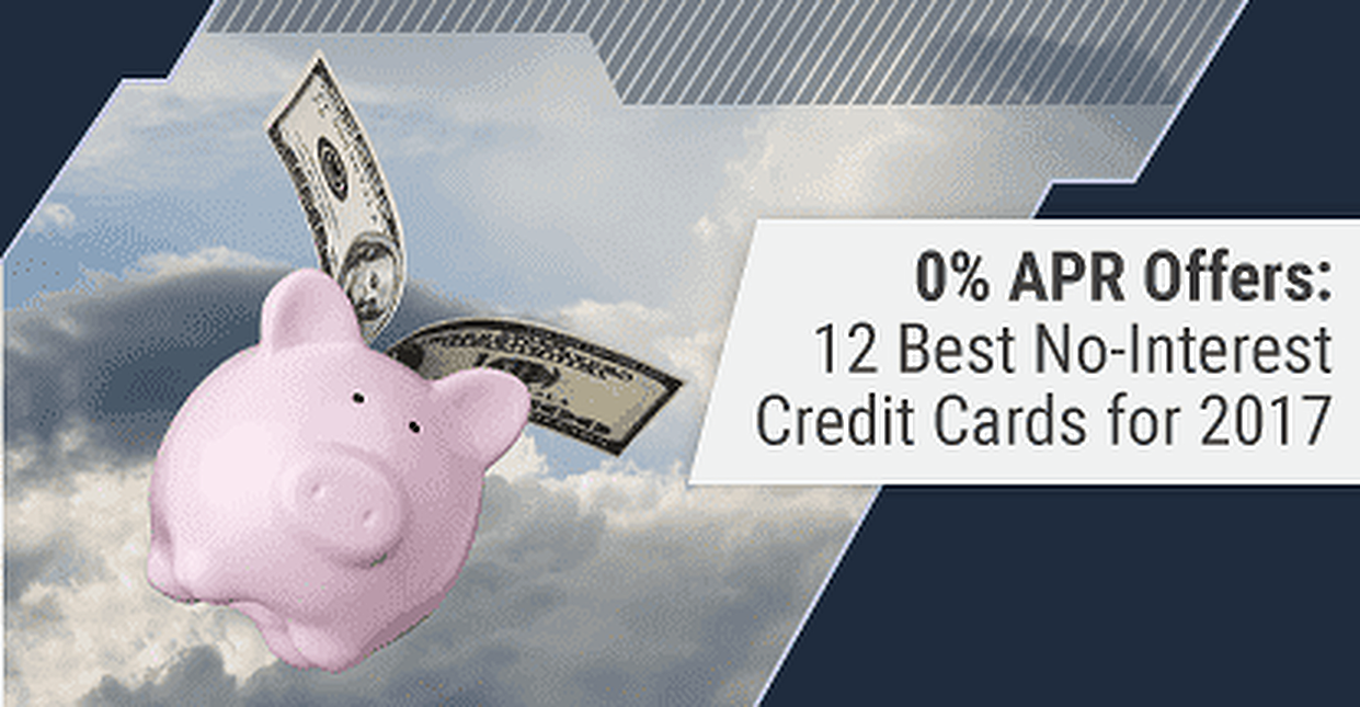 12 Best No-Interest Credit Cards (2017's 0% APR Offers)