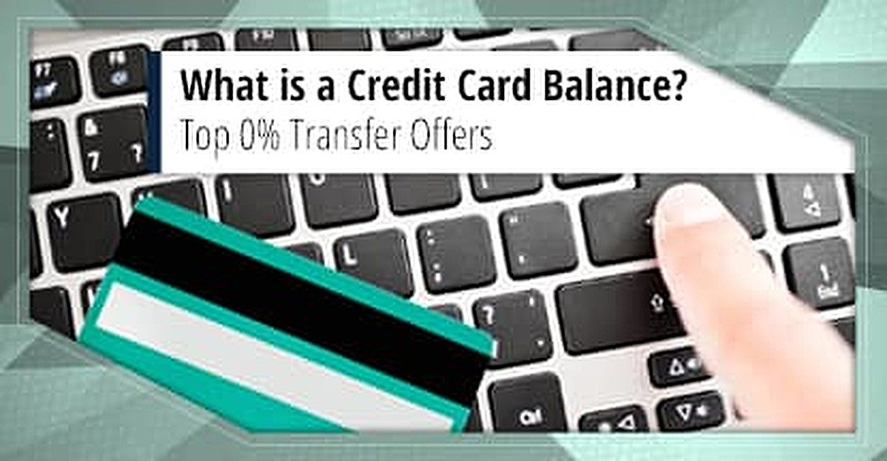 What is a Credit Card Balance? — Top 0% Transfer Offers
