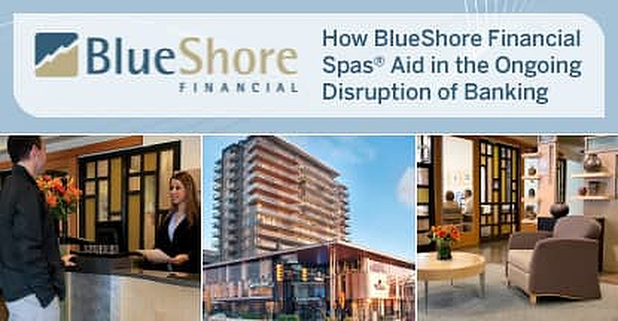 How Canada's BlueShore Financial Spas® Aid in the Ongoing Disruption of the Traditional Banking Experience