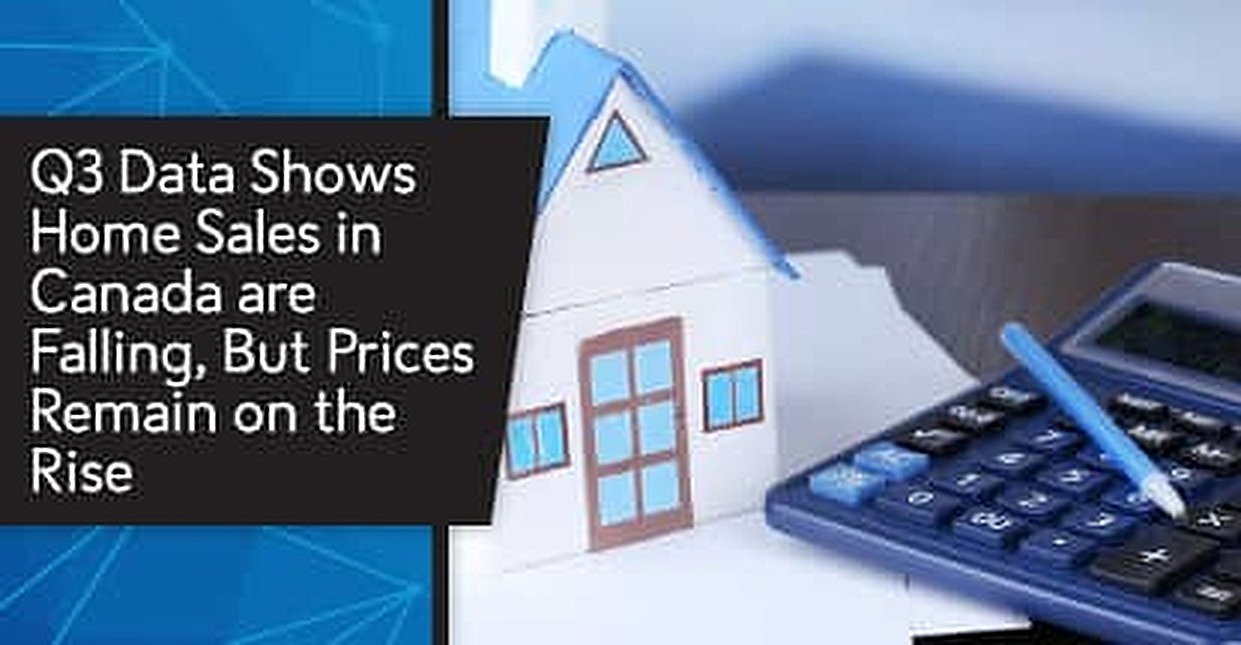 Q3 Data Shows Home Sales in Canada are Falling, But Prices Remain on the Rise