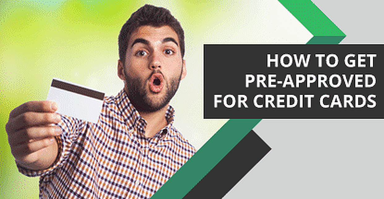 How to Get Pre-Approved & Pre-Qualify for Credit Cards