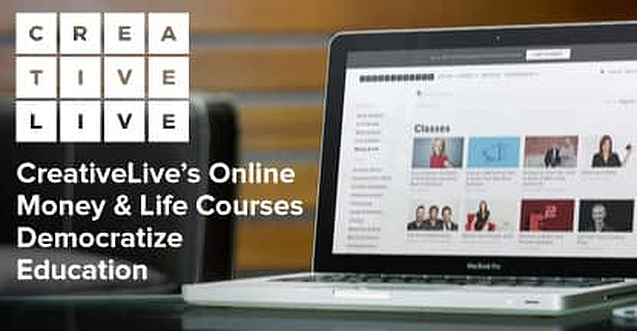 How CreativeLive's Money & Life Courses are Democratizing Education with Affordable, Online Courses from the Nation's Leading Experts
