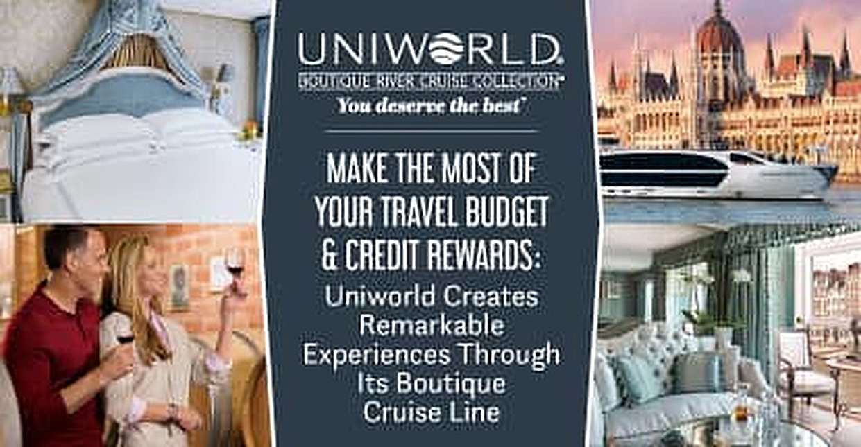 Make the Most of Your Travel Budget & Credit Rewards: Uniworld Creates Remarkable Experiences Through Its Boutique Cruise Line