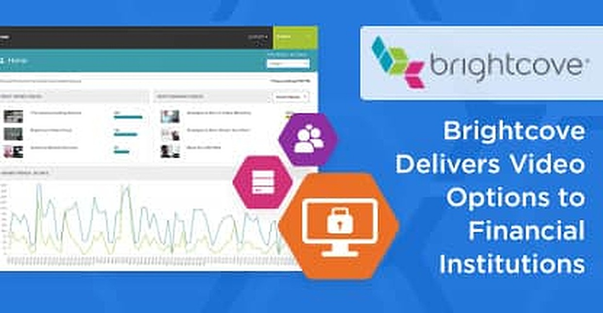 Brightcove's Video Products Allow Financial Institutions to Market to Customers without Security or Compliance Worries