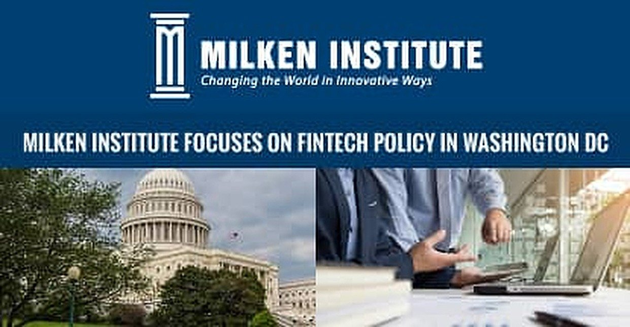 Milken Institute's Center for Financial Markets Studies Washington DC's Policy and Regulatory Approach to FinTech