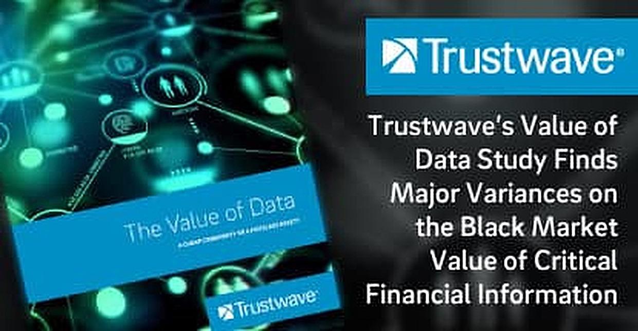 Trustwave's Value of Data Study Finds Major Variances on the Black Market Value of Critical Financial Information
