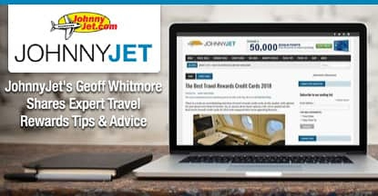 JohnnyJet Editor Geoff Whitmore Shares Expert Advice and Tips to Help Vacationers Maximize Their Credit Card Travel Rewards & Perks