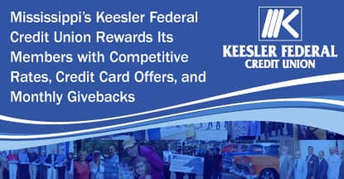 Mississippi's Keesler Federal Credit Union Rewards Its Members with Competitive Rates, Credit Card Offers, and Monthly Givebacks