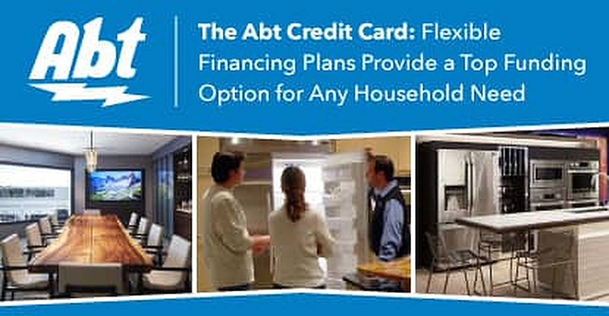 The Abt Credit Card: Flexible Financing Plans Provide a Top Funding Option for Any Household Need