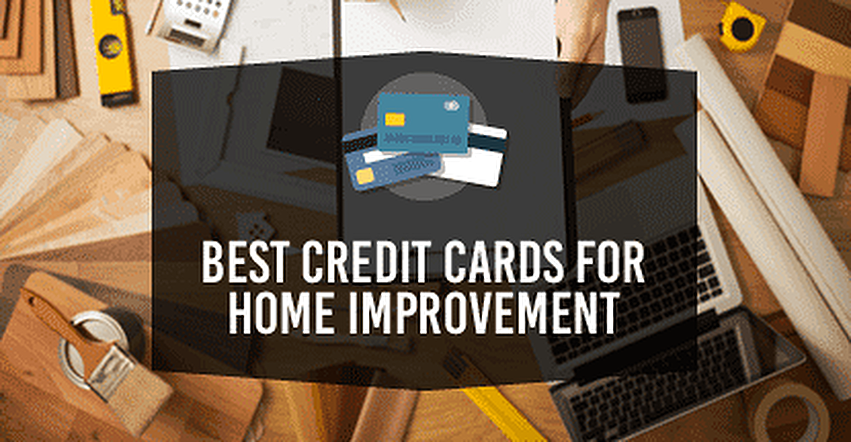 9 Best Credit Cards For Home Improvement Projects 2021