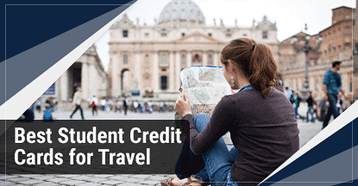 6 Best Travel Credit Cards for Students (2019)