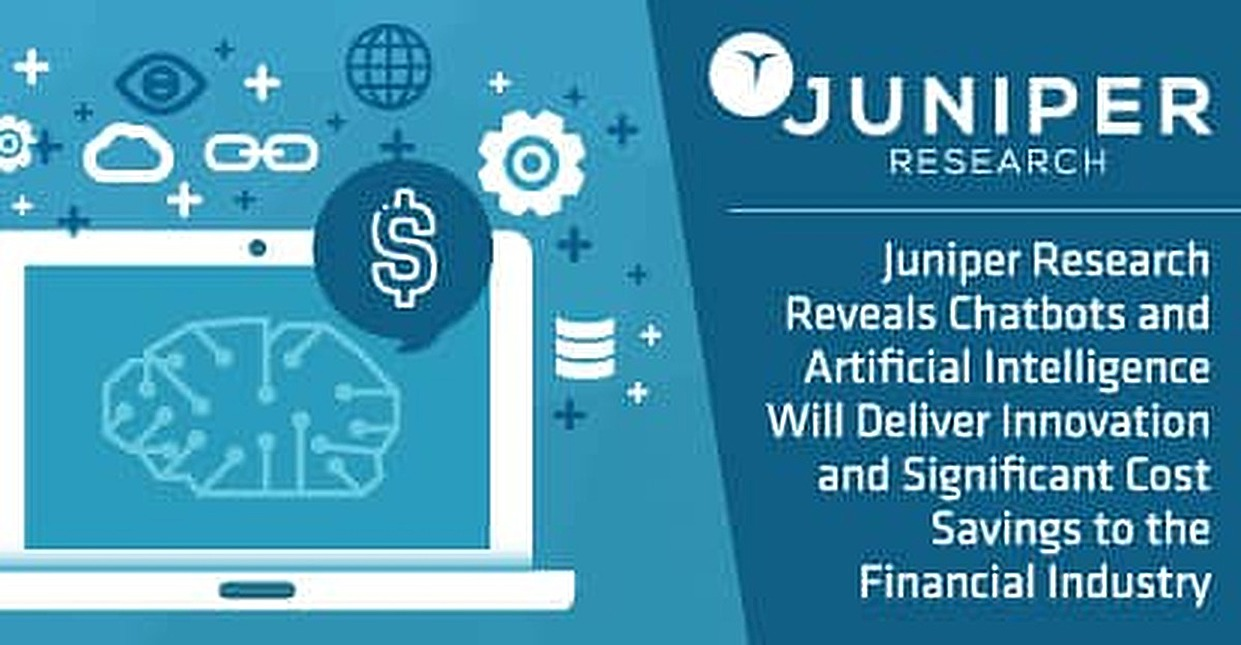 Juniper Research Reveals Chatbots and Artificial Intelligence Will Deliver Innovation and Significant Cost Savings to the Financial Industry