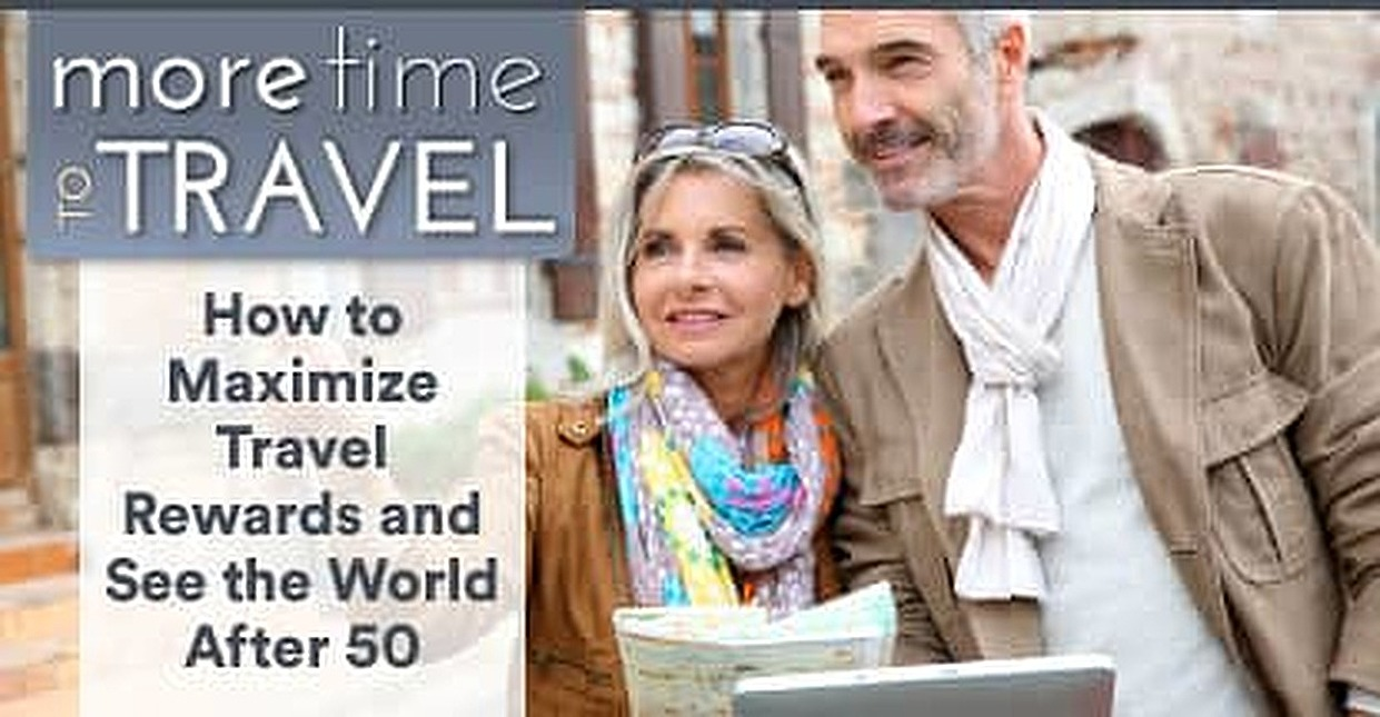 "How to Maximize Travel Rewards and See the World After 50 — Tips and Advice from the Founder of Travel Blog ""More Time to Travel"""