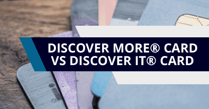 Discover More® Card vs. Discover it® Credit Card