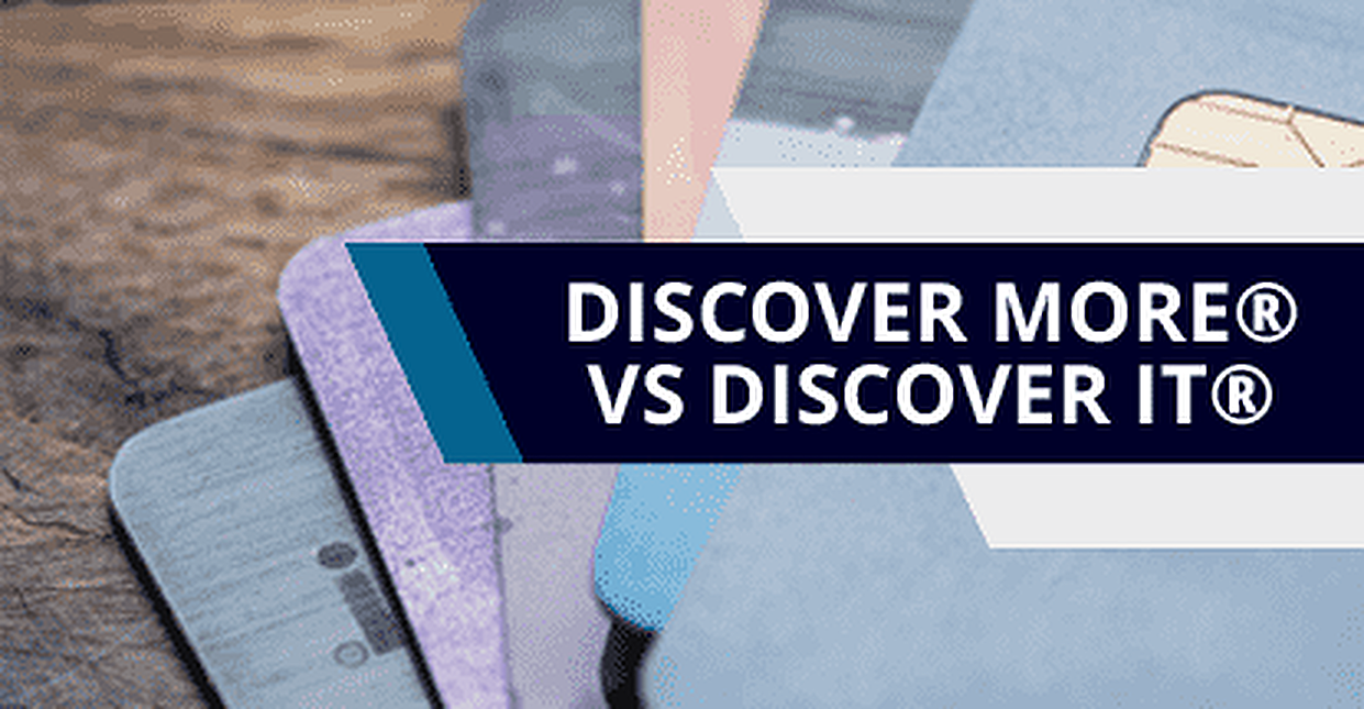 2020 Discover More® Card vs. Discover it® Cash Back