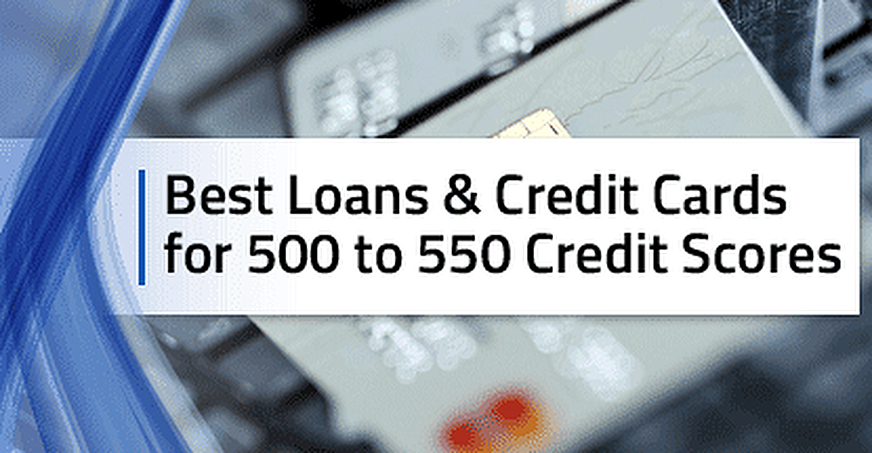 550 Credit Score Home Loan >> 8 Best Loans Credit Cards 500 To 550 Credit Score 2019