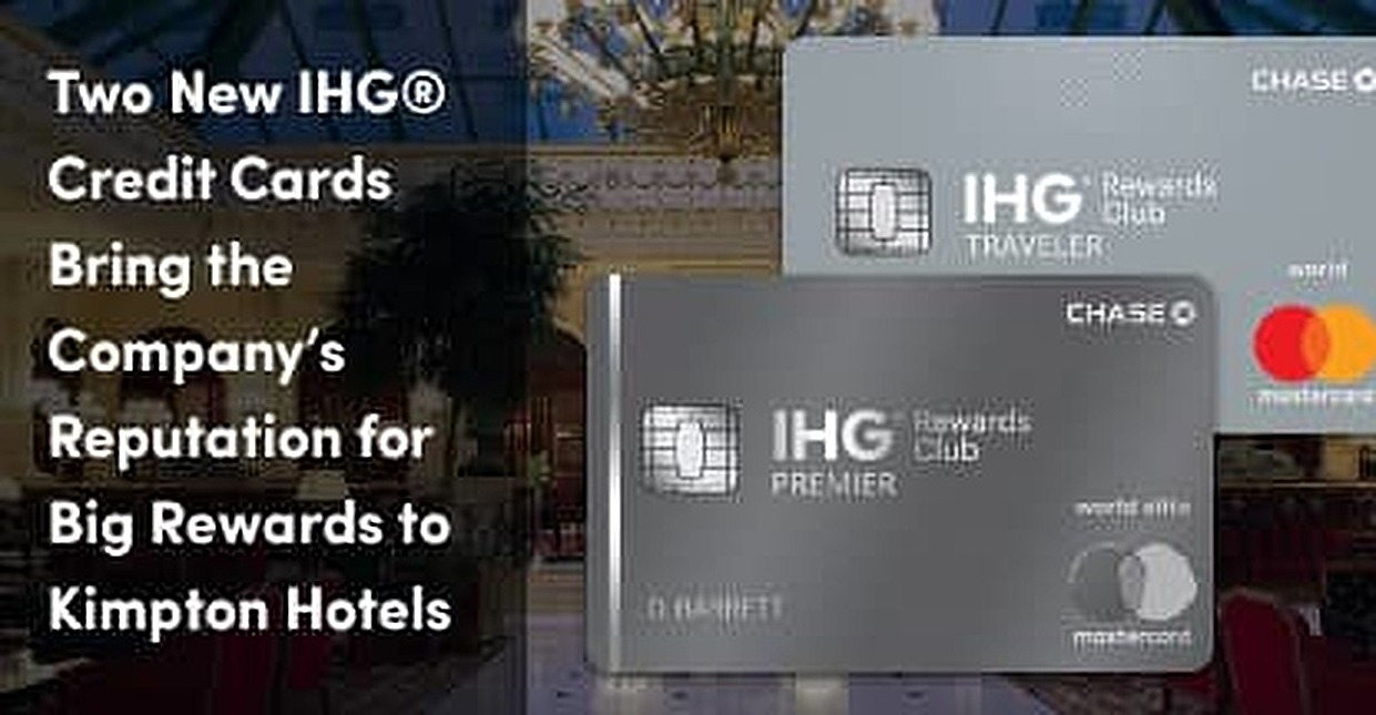 Two New IHG® Credit Cards Bring the Company's Reputation for Big Rewards to Kimpton Hotels
