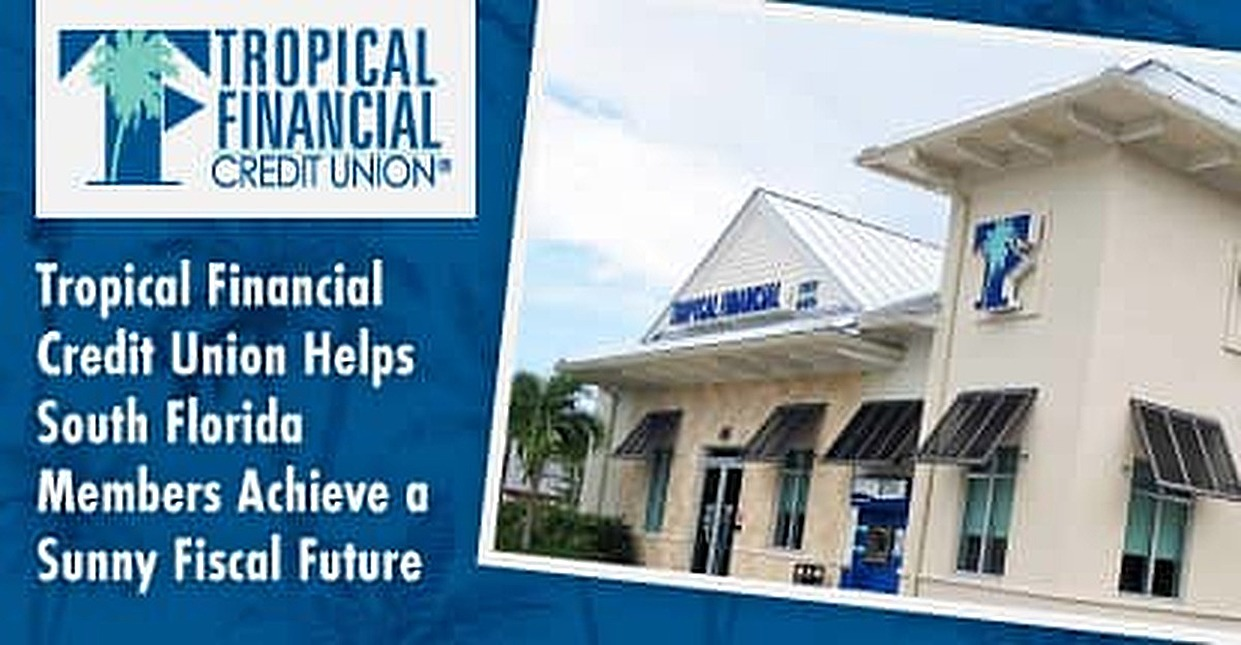 Tropical Financial Credit Union Helps South Florida Members Achieve a Sunny Fiscal Future