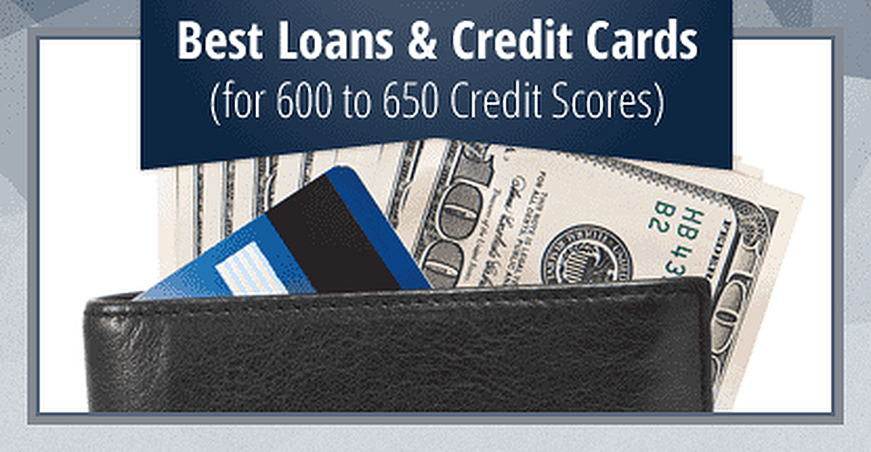 8 Best Loans & Credit Cards for a 600 to 650 Credit Score