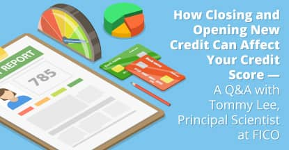 How Closing and Opening New Credit Can Affect Your Credit Score — A Q&A with Tommy Lee, Principal Scientist at FICO