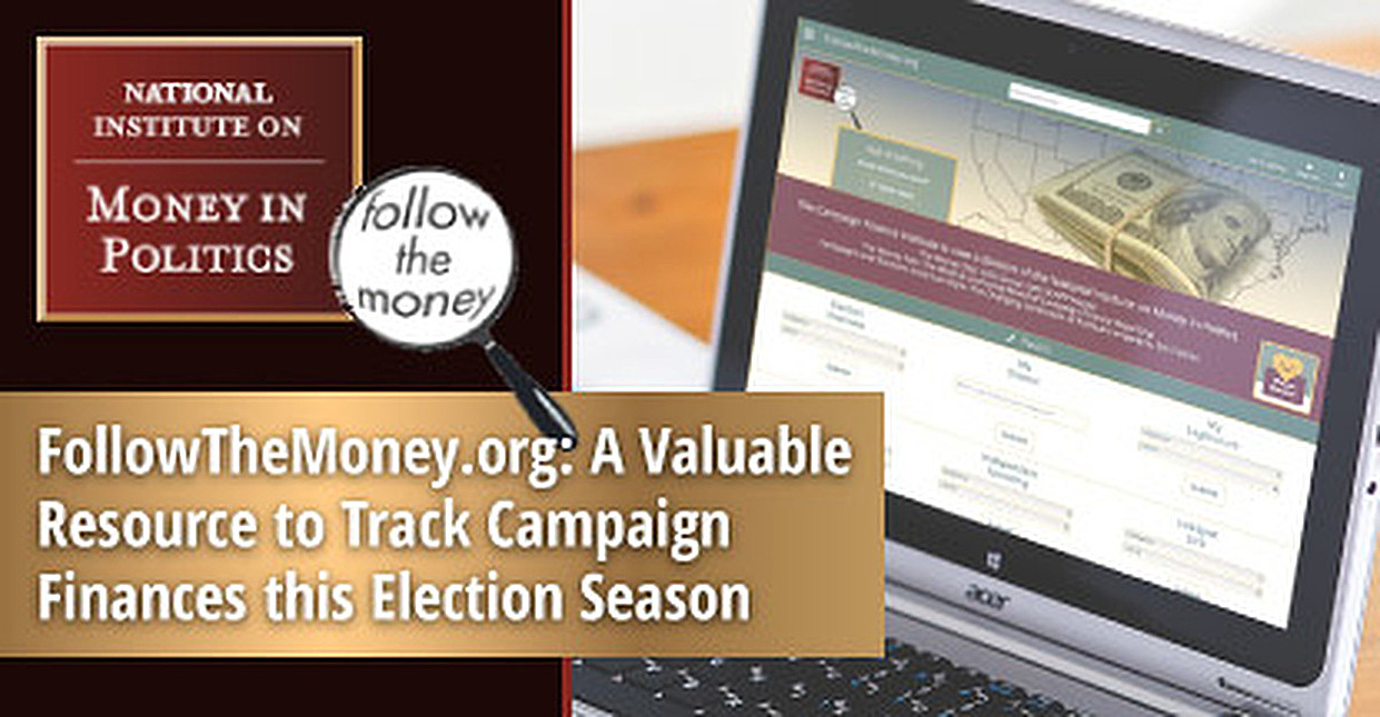 FollowTheMoney.org: A Valuable Resource to Track Campaign Finances this Election Season