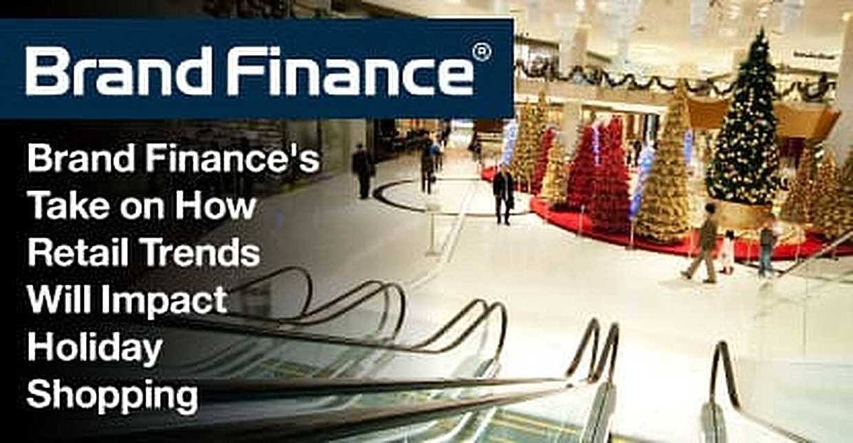 Brand Finance Weighs in on How Retail Trends Will Impact Shoppers, Stores, and Sites in the 2018 Holiday Season
