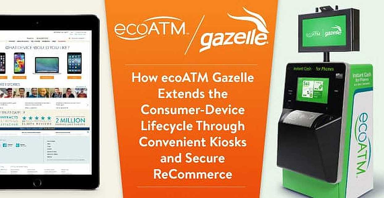 How ecoATM Gazelle Extends the Consumer-Device Lifecycle Through Convenient Kiosks and Secure ReCommerce
