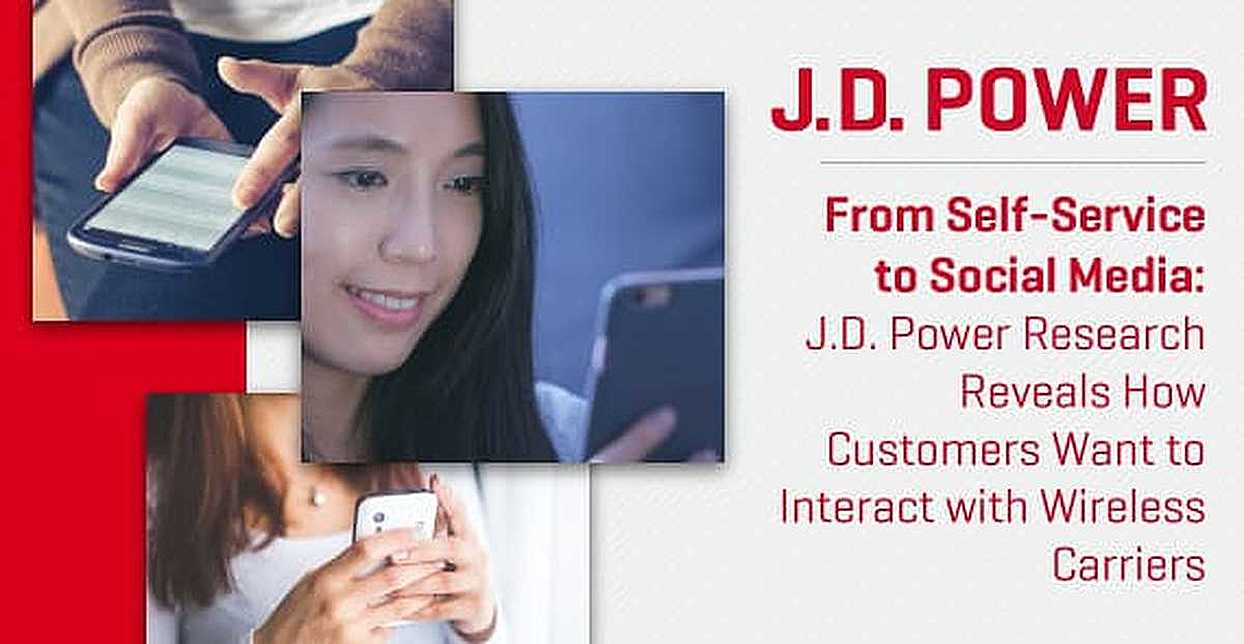 From Self-Service to Social Media: J.D. Power Research Reveals How Customers Want to Interact with Wireless Carriers