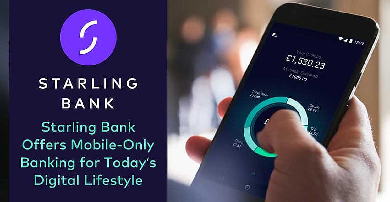UK's Starling Bank Offers Mobile-Only Accounts Suited to Today's Digital Lifestyle While Offering a Full Range of Banking Services