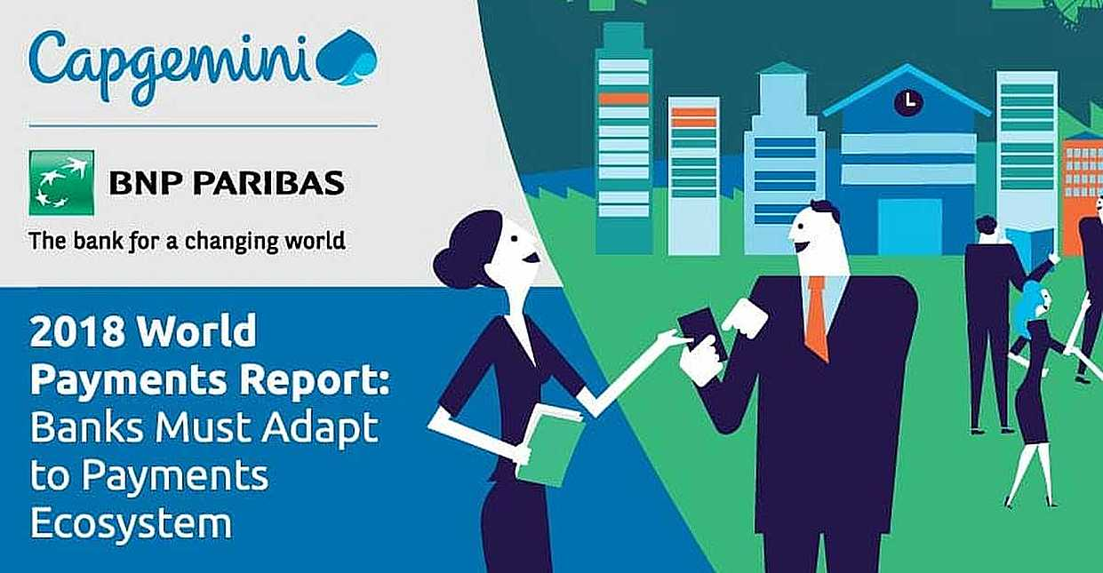 The World Payments Report 2018 from Capgemini and BNP Paribas Evaluates the New Payments Ecosystem as Non-Cash Transactions Increase and Banks Learn to Adapt