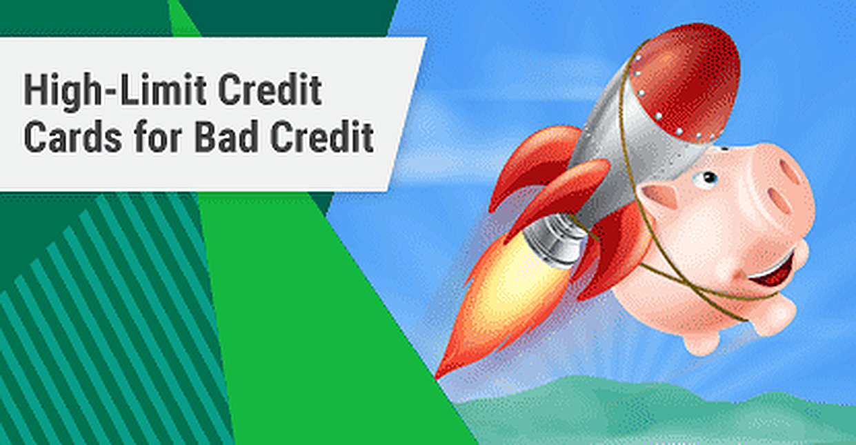 13 Best High-Limit Credit Cards for Bad Credit in 2019