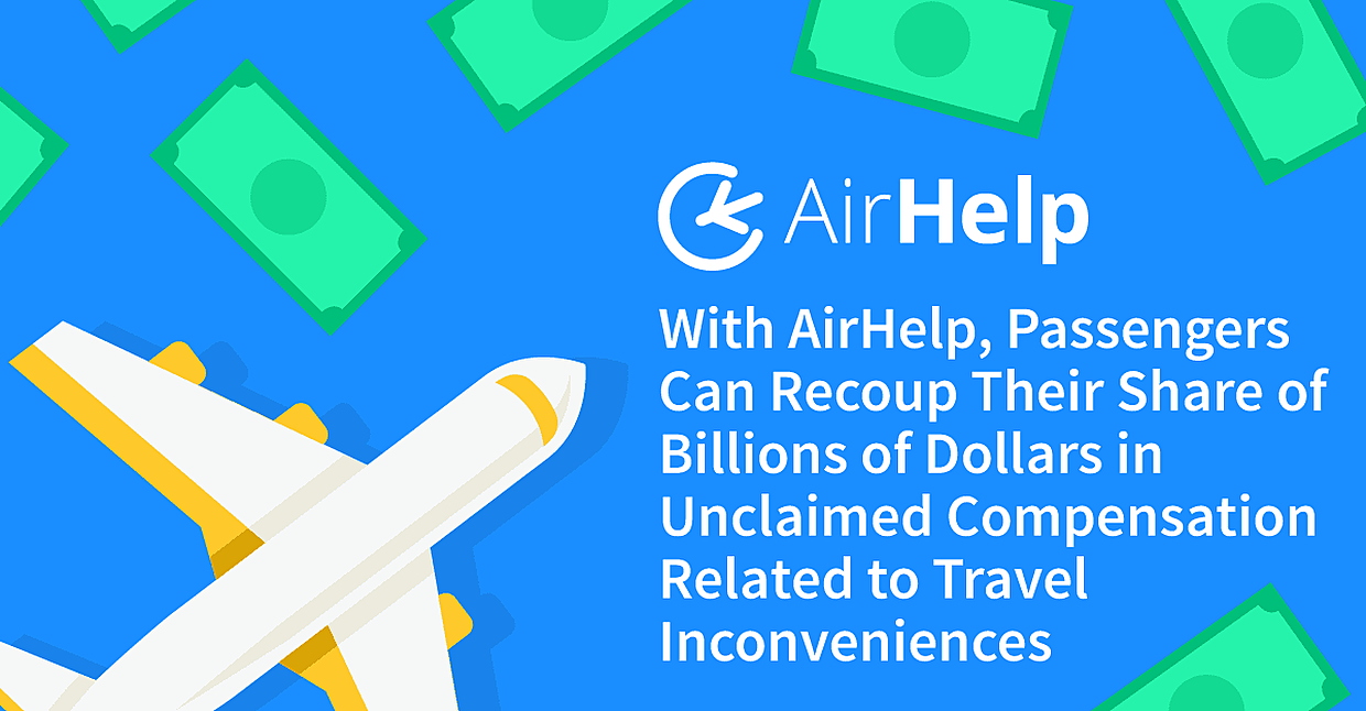 With AirHelp, Passengers Can Recoup Their Share of Billions of Dollars in Unclaimed Compensation Related to Travel Inconveniences