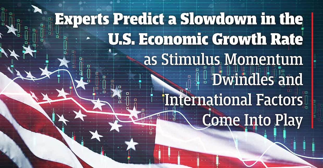 Experts Predict a Slowdown in the U.S. Economic Growth Rate as Stimulus Momentum Dwindles and International Factors Come Into Play