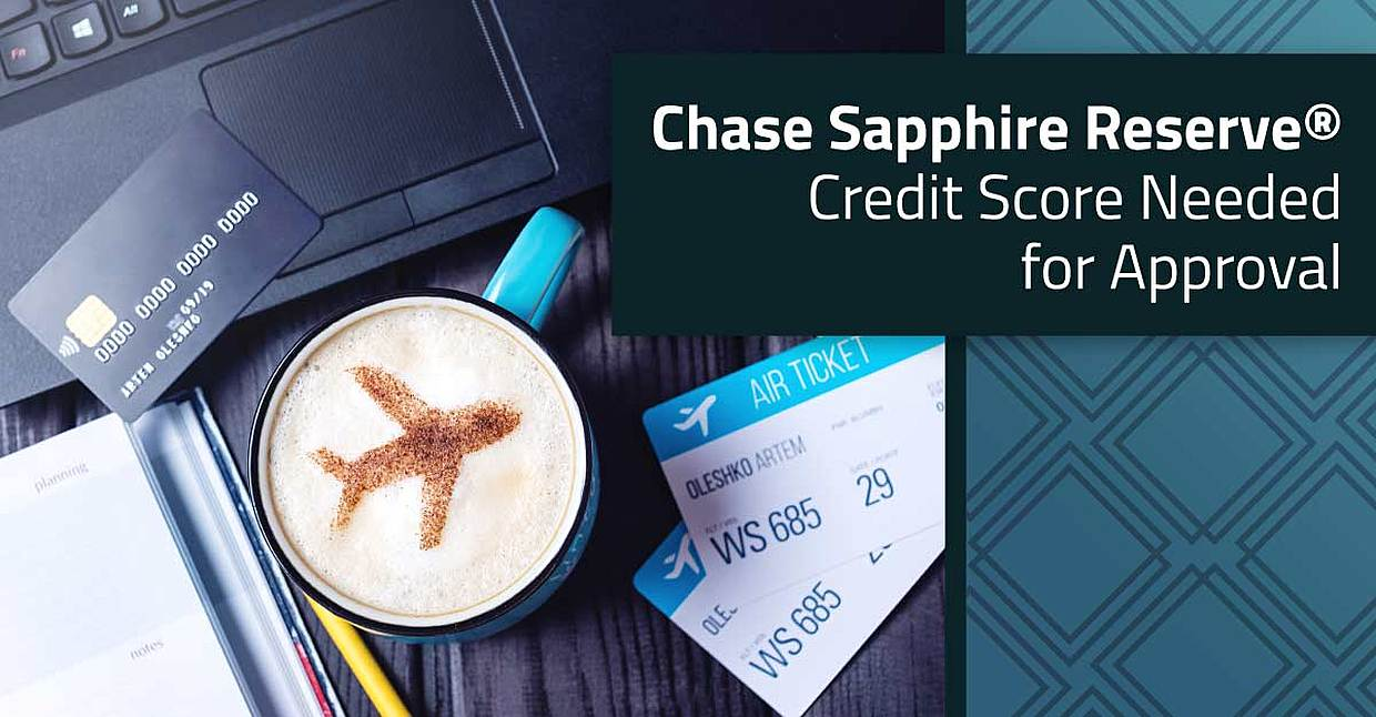 2019 Chase Sapphire Reserve® — Credit Score Needed for Approval