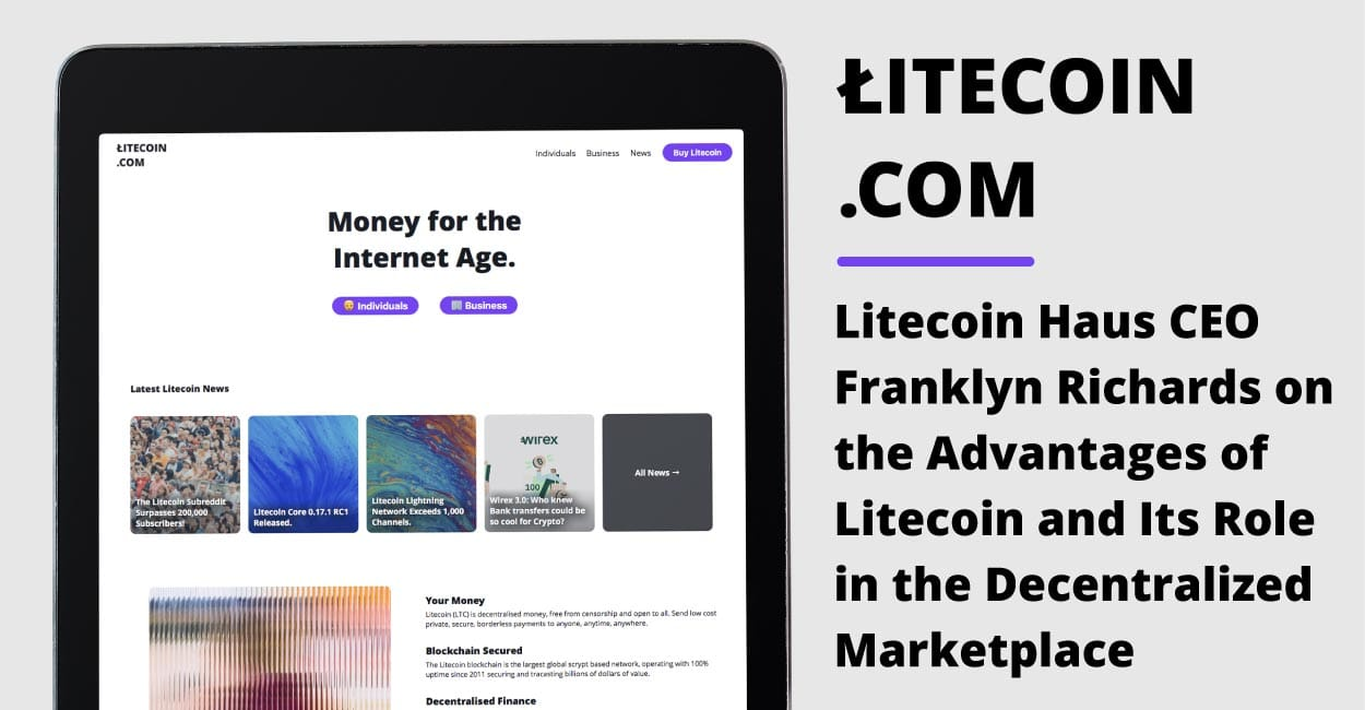 Litecoin Haus CEO Franklyn Richards on the Advantages of Litecoin and Its Role in the Decentralized Marketplace