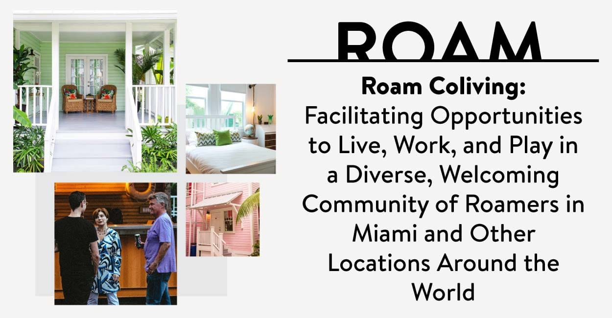 Roam Coliving: Facilitating Opportunities to Live, Work, and Play in a Diverse, Welcoming Community of Roamers in Miami and Other Locations Around the World