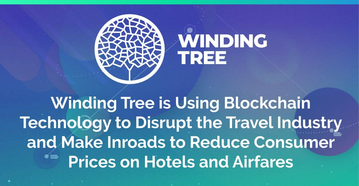 Winding Tree is Using Blockchain Technology to Disrupt the Travel Industry and Make Inroads to Reduce Consumer Prices on Hotels and Airfares