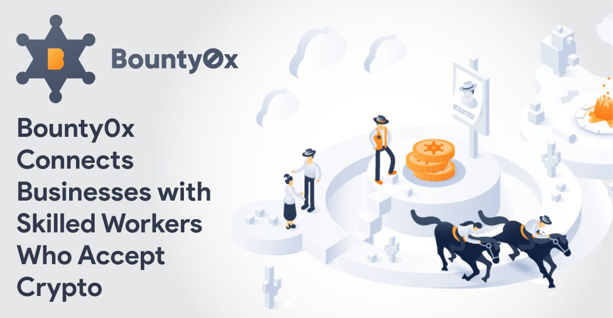 The Bounty0x Platform Connects Businesses with Skilled Freelancers Willing to Work for Cryptocurrency Bounties